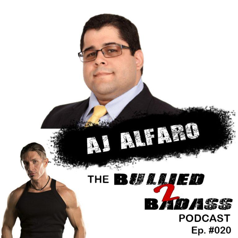"The Bullied 2 Badass™ Podcast: Episode 20 – AJ ""Big Al"" Alfaro Part 2"